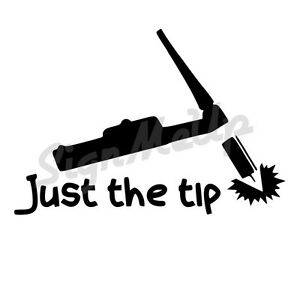 Just The Tip 6 X 4 Quot Tig Welding Funny Sticker Decal For