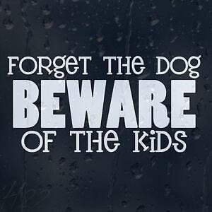 Bumper Sticker Forget the dog beware of kids