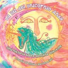 La Luz Del Unicornio Andy : Una Historia Sobre Sentirse Diferente by Claudia...