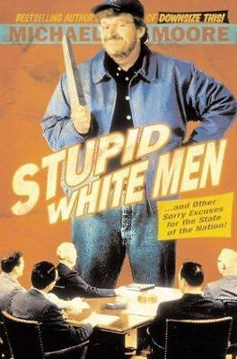Stupid White Men by Michael Moore Stated First Ed. Hardcover  EUC