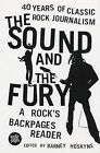 The Sound and the Fury: 40 Years of Classic Rock Journalism - A Rock's Back Pages Reader by Bloomsbury Publishing PLC (Paperback, 2003)