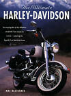 The Ultimate Harley-Davidson: An Encyclopedia of the Definitive Motorbike from Classic to Custom - Exploring the Legend of an American Dream by Mac McDiarmid (Paperback, 2010)