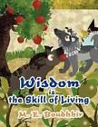 Wisdom Is the Skill of Living by M E Boudhhir (Paperback / softback, 2012)