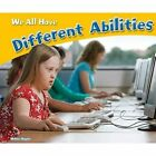We All Have Different Abilities by Melissa Higgins (Hardback, 2016)