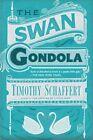 The Swan Gondola by Timothy Schaffert (Hardback, 2014)