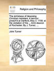 The Sinfulness of Despising Christian Ministers. a Sermon Preach'd at Dartford, May 3. 1709. at the Visitation of the ... Arch-Deacon of Rochester. by J. Turner, ... by Professor John Turner (Paperback / softback, 2010)