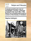 A People Perishing for Lack of Knowledge: A Sermon, Preached at Salter's-Hall, April 19th, 1786. Before the Correspondent Board in London of the Society in Scotland by Stephen Addington (Paperback / softback, 2010)