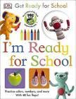 I'm Ready for School by DK (Board book, 2015)