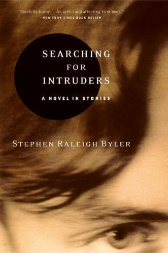Searching for Intruders : A Novel in Stories by Stephen Raleigh Byler (2003,...