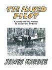 The Naked Pilot: How a Scotsman Crashed a Messerschmitt on North Weald by James Hardie (Paperback / softback, 2015)