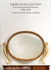 I Mobili di Palazzo Pitti Il secondo periodo lorenese 1800-1846 I Ducati di Lucc
