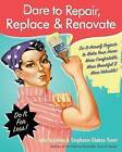 Dare to Repair, Replace & Renovate  : Do-It-Herself Projects to Make Your Home More Comfortable, More Beautiful & More Valuable! by Julie Sussman, Stephanie Glakas-Tenet (Paperback / softback, 2009)