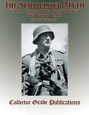 THE SCHMEISSER MYTH GERMAN SUBMACHINE GUNS THROUGH TWO WORLD WARS
