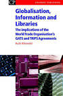 Globalisation, Information and Libraries: The Implications of the World Trade Organisation's GATS and TRIPS Agreements by Ruth Rikowski (Paperback, 2005)