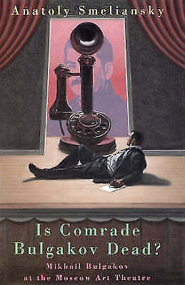Is Comrade Bulgakov Dead?: Mikhail Bulgakov and the Moscow Art Theatre (Biograp