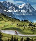 Mountain Higher: Europe's Extreme, Undiscovered and Unforgettable Cycle Climbs by Daniel Friebe, Pete Goding (Hardback, 2013)