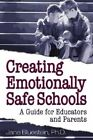Creating Emotionally Safe Schools: A Guide for Educators and Parents by Jane E. Bluestein (Paperback)