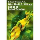 What the U. S. Military Can Do to Defeat Terrorism by Joseph W Graham (Paperback / softback, 2002)