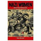 Nazi Women: The Attraction of Evil by Paul Roland (Hardback, 2014)