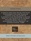 A Sermon Preached Before the Right Honourable the Lord Maior of London, and the Court of Aldermen, & on Wednesday in Easter Week, in the Church of S by Edward Fowler (Paperback / softback, 2011)