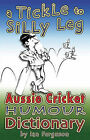 A Tickle to Silly Leg: Aussie Cricket Humour Dictionary by Ian Ferguson (Paperback, 2005)