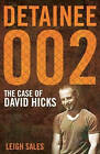 Detainee 002: The Case of David Hicks by Leigh Sales (Paperback, 2007)