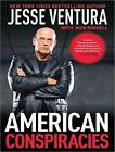 American Conspiracies: Lies, Lies, and More Dirty Lies That the Government Tells Us by Jesse Ventura, Dick Russell (CD-Audio, 2010)