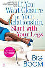 If You Want Closure in Your Relationship, Start with Your Legs: A Guide to Understanding Men by Big Boom (Paperback, 2007)