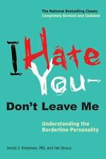 I Hate You--Don't Leave Me : Understanding the Borderline Personality by Jerold J. Kreisman and Hal Straus (2010, Paperback)