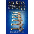 Six Keys to a Successful Christian Life by John P Dutton (Paperback / softback, 2012)