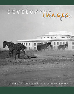 1 of 1 - DEVELOPING IMAGES: Jack Mildenhall's Photographs of Early Canberra  HB NEW