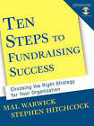 Ten Steps to Fundraising Success: Choosing the Right Strategy for Your Organization by Stephen Hitchcock, Mal Warwick (Paperback, 2001)