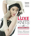 Luxe Knits: The Accessories: Couture Adornments to Knit & Crochet by Laura Zukaite (Hardback, 2011)