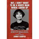 but I Don't Want to Be a White Man When I Grow up 9781449026578 by Sonny Harper