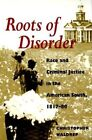 Roots of Disorder: Race and Criminal Justice in the American South, 1817-80 by Christopher Waldrep (Paperback, 1998)