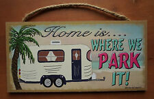 HOME IS WHERE WE PARK IT Camping Trailer RV Vacation Beach Home Decor Sign NEW