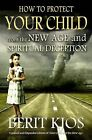 How to Protect Your Child from the New Age and Spiritual Deception by Berit Kjos (Paperback / softback, 2013)