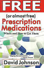 Free (or Almost Free) Prescription Medications: Where and How to Get Them by David Johnson (Paperback, 2002)