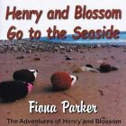 Henry and Blossom Go to the Seaside by Fiona Parker (Paperback, 2016)