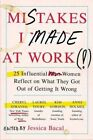 Mistakes I Made at Work 25 Influential Women Reflect on What They Got Ou
