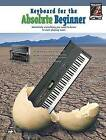 Keyboard for the Absolute Beginner: Absolutely Everything You Need to Know to Start Playing Now! by Michael Rodman (Paperback / softback)