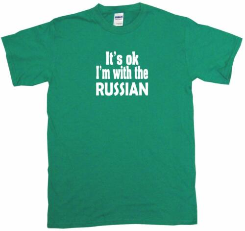 It/'s OK I/'m With the Russian Mens Tee Shirt Pick Size /& Color Small 6XL