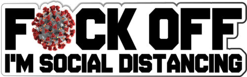 F*ck Off Im Social Distancing Sticker Funny Rude Covid Virus Isolation Decal Car
