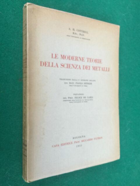 COTTRELL - LE MODERNE TEORIE DELLA SCIENZA DEI METALLI , Ed Pàtron (1951) Libro