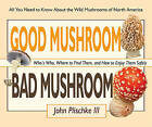 Good Mushroom Bad Mushroom: Who's Who, Where to Find Them, and How to Enjoy Them Safely by John Plischke (Paperback / softback, 2011)