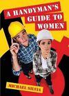 A Handyman's Guide to Women by Michael Silvia (Paperback / softback, 2014)