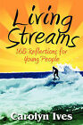 Living Streams: 165 Reflections for Young People by Carolyn Ives (Paperback / softback, 2009)