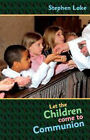 Let the Children Come to Communion by Stephen Lake (Paperback, 2006)