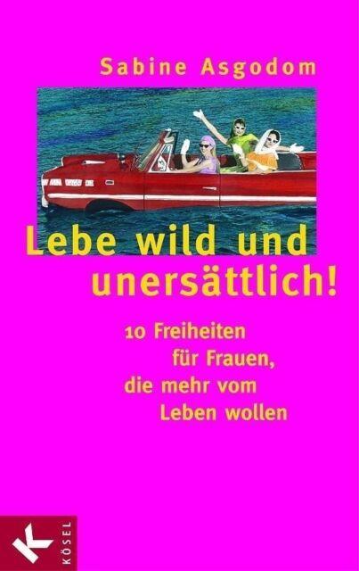 Lebe wild und unersättlich! 10 Freiheiten für Frauen die mehr vom Leben  ... /4