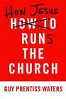 How Jesus Runs the Church by Guy Prentiss Waters (Paperback / softback, 2011)